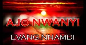 Evang. Nnamdi Ewenighi - Ajo Nwanyi